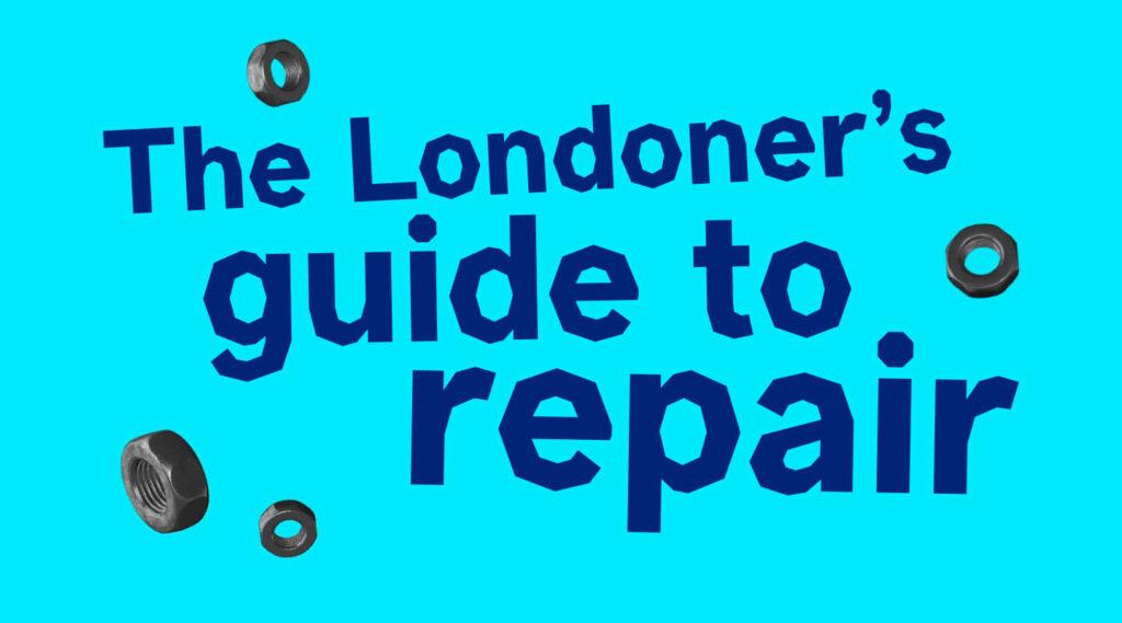 The Londoner's Guide to Repair